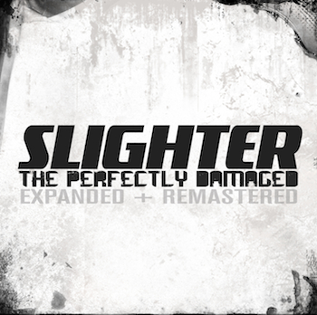 "SLIGHTER's ""The Perfectly Damaged"" Expanded + Remastered 3/4/2013!"